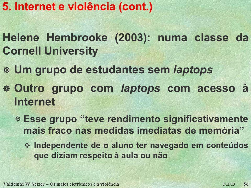 Valdemar W. Setzer – Os meios eletrônicos e a violência56 2/11/13 5. Internet e violência (cont.) Helene Hembrooke (2003): numa classe da Cornell Univ