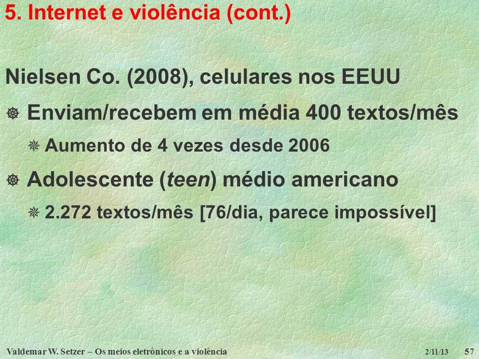 Valdemar W. Setzer – Os meios eletrônicos e a violência57 2/11/13 5. Internet e violência (cont.) Nielsen Co. (2008), celulares nos EEUU Enviam/recebe