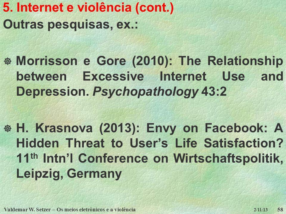 Valdemar W. Setzer – Os meios eletrônicos e a violência58 2/11/13 5. Internet e violência (cont.) Outras pesquisas, ex.: Morrisson e Gore (2010): The