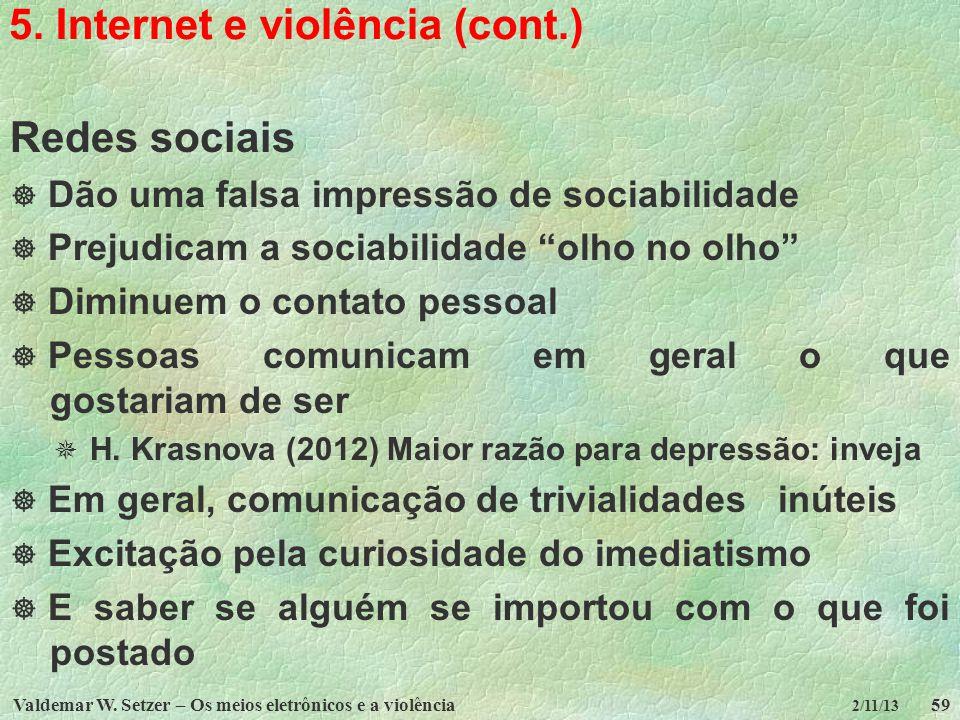 Valdemar W. Setzer – Os meios eletrônicos e a violência59 2/11/13 5. Internet e violência (cont.) Redes sociais Dão uma falsa impressão de sociabilida