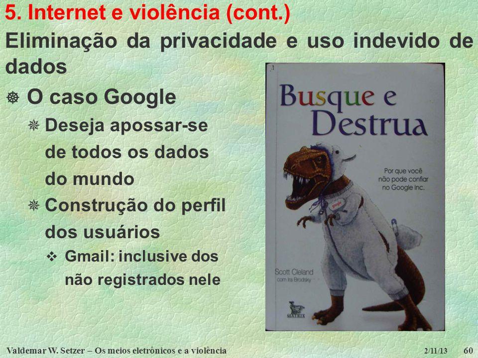 Valdemar W. Setzer – Os meios eletrônicos e a violência60 2/11/13 5. Internet e violência (cont.) Eliminação da privacidade e uso indevido de dados O