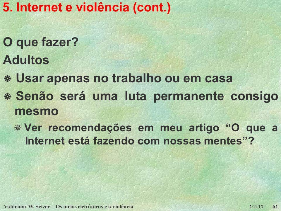 Valdemar W. Setzer – Os meios eletrônicos e a violência61 2/11/13 5. Internet e violência (cont.) O que fazer? Adultos Usar apenas no trabalho ou em c