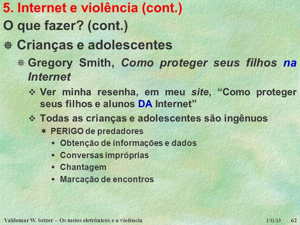 Valdemar W. Setzer – Os meios eletrônicos e a violência62 2/11/13 5. Internet e violência (cont.) O que fazer? (cont.) Crianças e adolescentes Gregory
