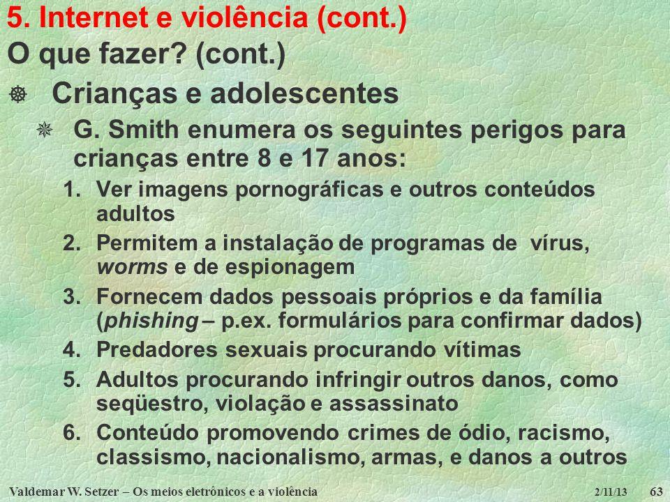 Valdemar W. Setzer – Os meios eletrônicos e a violência63 2/11/13 5. Internet e violência (cont.) O que fazer? (cont.) Crianças e adolescentes G. Smit