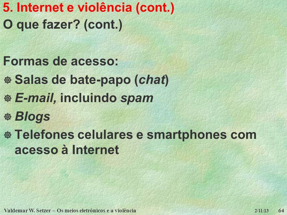 Valdemar W. Setzer – Os meios eletrônicos e a violência64 2/11/13 5. Internet e violência (cont.) O que fazer? (cont.) Formas de acesso: Salas de bate