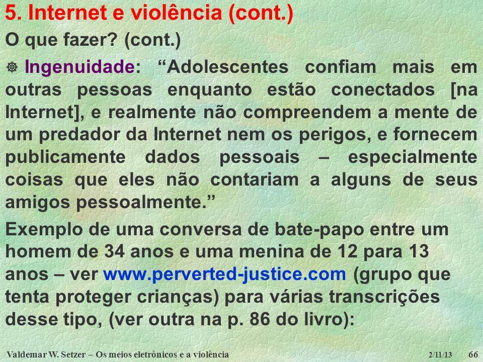 Valdemar W. Setzer – Os meios eletrônicos e a violência66 2/11/13 5. Internet e violência (cont.) O que fazer? (cont.) Ingenuidade: Adolescentes confi