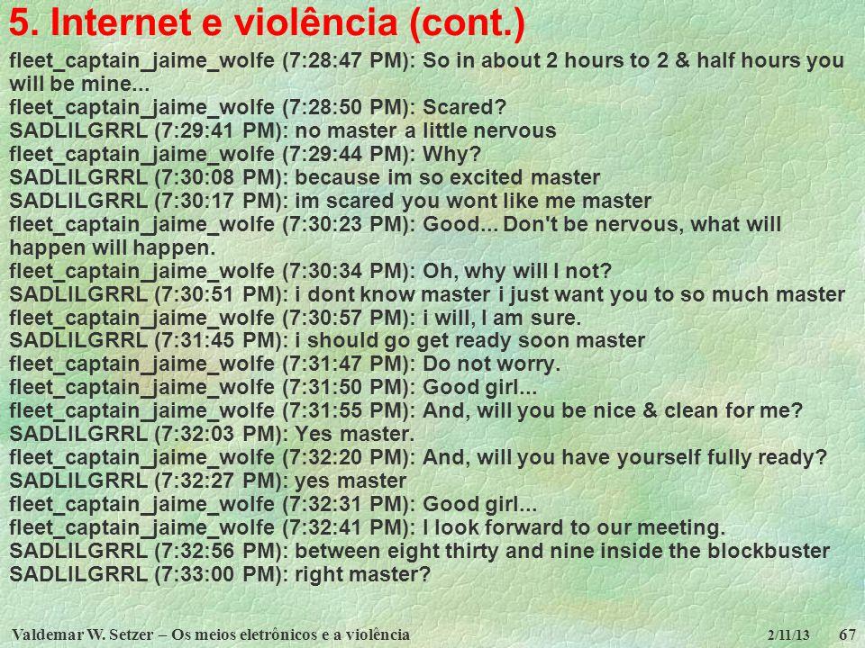 Valdemar W. Setzer – Os meios eletrônicos e a violência67 2/11/13 5. Internet e violência (cont.) fleet_captain_jaime_wolfe (7:28:47 PM): So in about