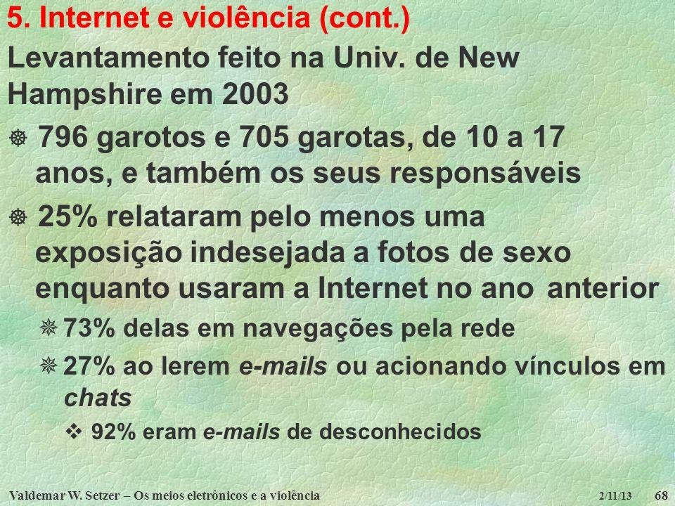 Valdemar W. Setzer – Os meios eletrônicos e a violência68 2/11/13 5. Internet e violência (cont.) Levantamento feito na Univ. de New Hampshire em 2003