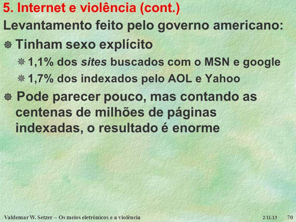 Valdemar W. Setzer – Os meios eletrônicos e a violência70 2/11/13 5. Internet e violência (cont.) Levantamento feito pelo governo americano: Tinham se