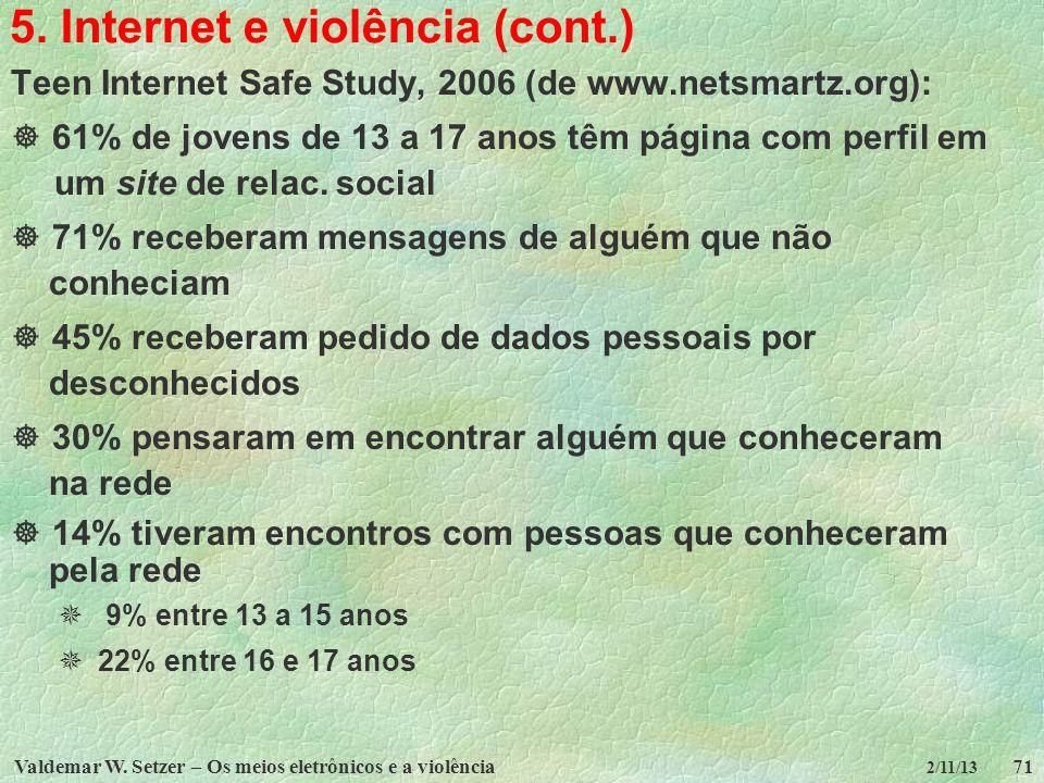 Valdemar W. Setzer – Os meios eletrônicos e a violência71 2/11/13 5. Internet e violência (cont.) Teen Internet Safe Study, 2006 (de www.netsmartz.org