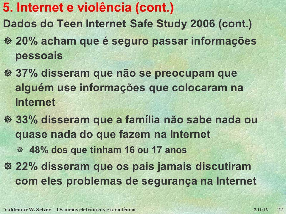 Valdemar W. Setzer – Os meios eletrônicos e a violência72 2/11/13 5. Internet e violência (cont.) Dados do Teen Internet Safe Study 2006 (cont.) 20% a