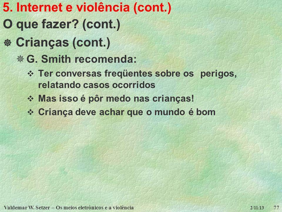 Valdemar W. Setzer – Os meios eletrônicos e a violência77 2/11/13 5. Internet e violência (cont.) O que fazer? (cont.) Crianças (cont.) G. Smith recom