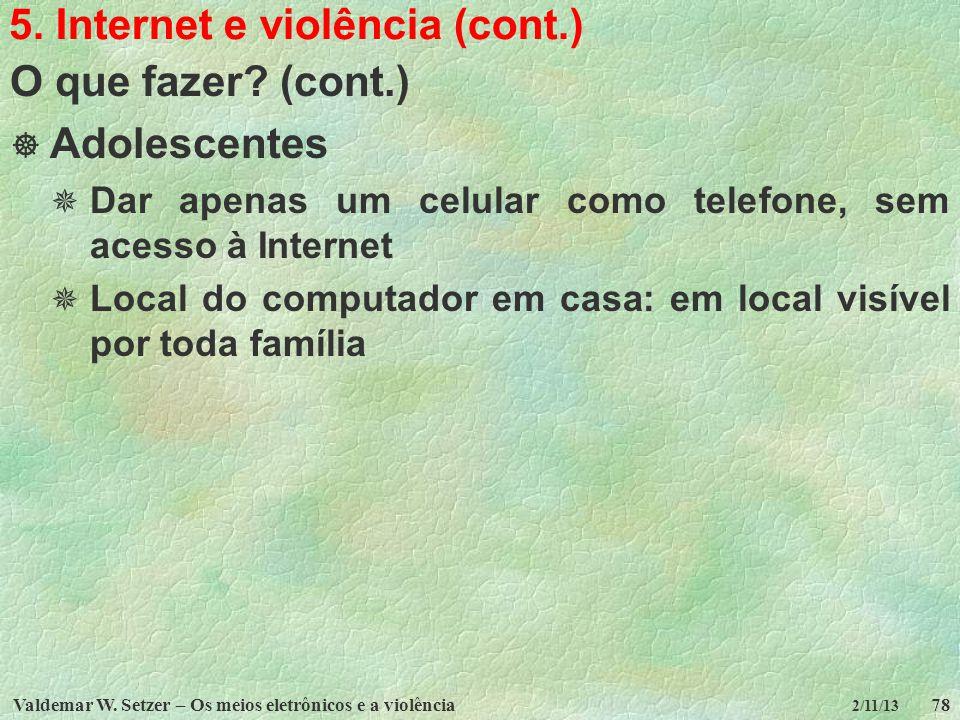 Valdemar W. Setzer – Os meios eletrônicos e a violência78 2/11/13 5. Internet e violência (cont.) O que fazer? (cont.) Adolescentes Dar apenas um celu