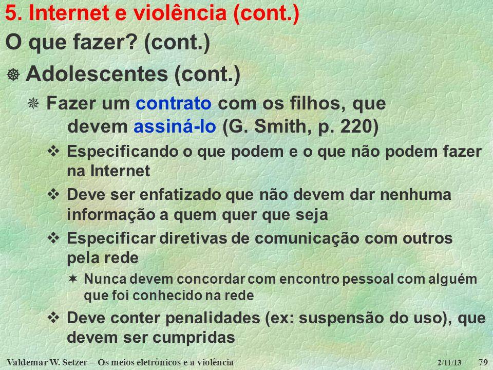 Valdemar W. Setzer – Os meios eletrônicos e a violência79 2/11/13 5. Internet e violência (cont.) O que fazer? (cont.) Adolescentes (cont.) Fazer um c