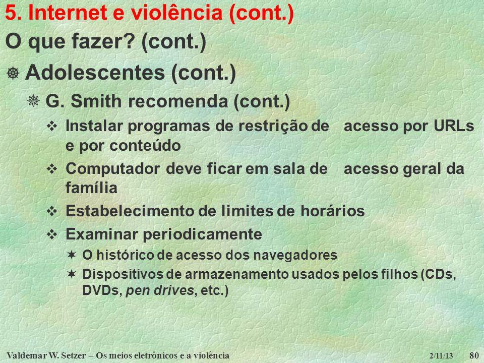 Valdemar W. Setzer – Os meios eletrônicos e a violência80 2/11/13 5. Internet e violência (cont.) O que fazer? (cont.) Adolescentes (cont.) G. Smith r