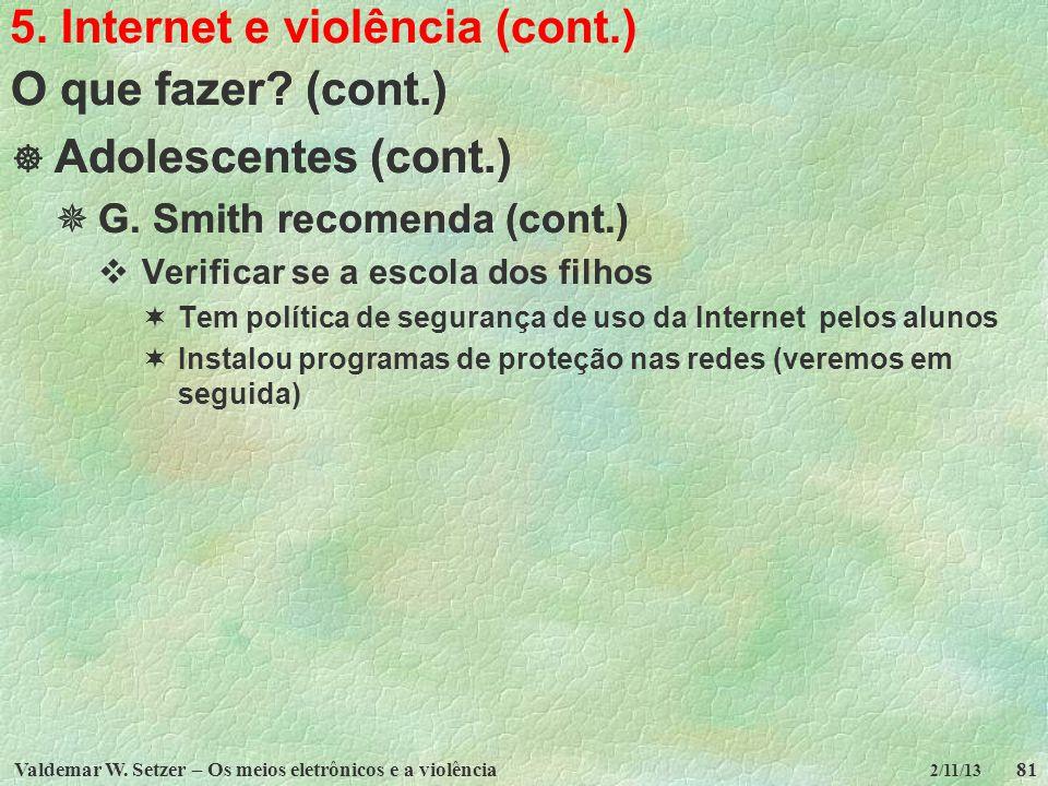 Valdemar W. Setzer – Os meios eletrônicos e a violência81 2/11/13 5. Internet e violência (cont.) O que fazer? (cont.) Adolescentes (cont.) G. Smith r