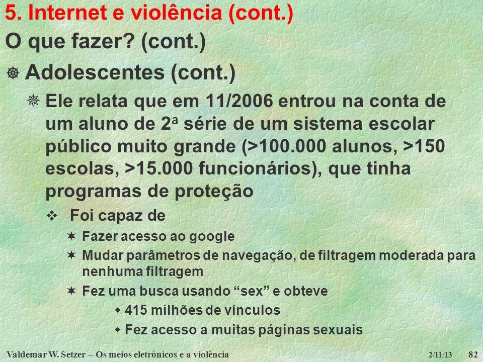 Valdemar W. Setzer – Os meios eletrônicos e a violência82 2/11/13 5. Internet e violência (cont.) O que fazer? (cont.) Adolescentes (cont.) Ele relata