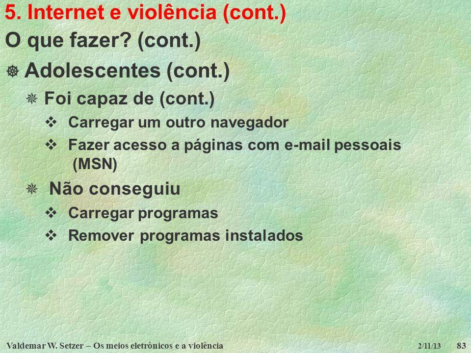Valdemar W. Setzer – Os meios eletrônicos e a violência83 2/11/13 5. Internet e violência (cont.) O que fazer? (cont.) Adolescentes (cont.) Foi capaz