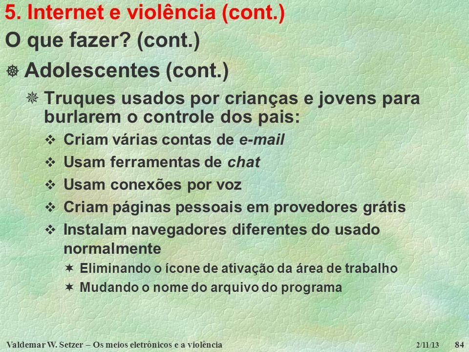 Valdemar W. Setzer – Os meios eletrônicos e a violência84 2/11/13 5. Internet e violência (cont.) O que fazer? (cont.) Adolescentes (cont.) Truques us
