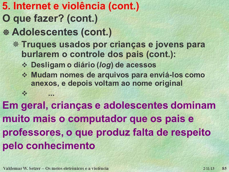 Valdemar W. Setzer – Os meios eletrônicos e a violência85 2/11/13 5. Internet e violência (cont.) O que fazer? (cont.) Adolescentes (cont.) Truques us