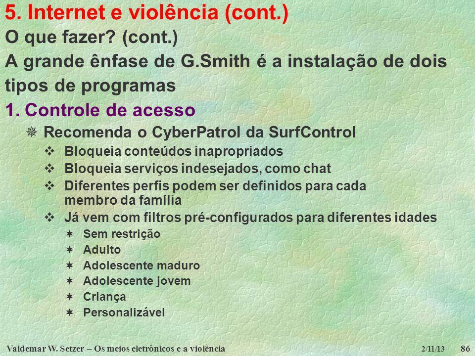 Valdemar W. Setzer – Os meios eletrônicos e a violência86 2/11/13 5. Internet e violência (cont.) O que fazer? (cont.) A grande ênfase de G.Smith é a