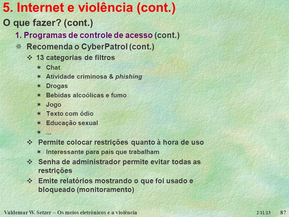 Valdemar W. Setzer – Os meios eletrônicos e a violência87 2/11/13 5. Internet e violência (cont.) O que fazer? (cont.) 1. Programas de controle de ace