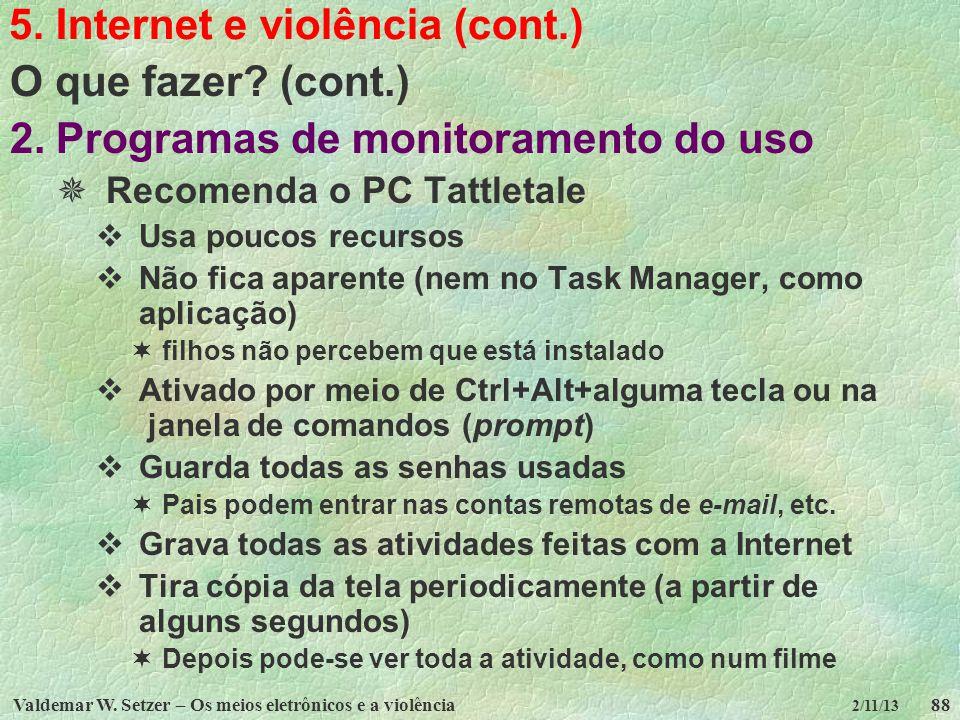 Valdemar W. Setzer – Os meios eletrônicos e a violência88 2/11/13 5. Internet e violência (cont.) O que fazer? (cont.) 2.Programas de monitoramento do