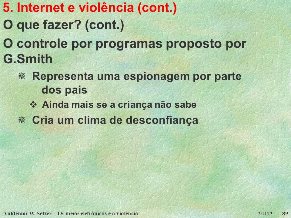 Valdemar W. Setzer – Os meios eletrônicos e a violência89 2/11/13 5. Internet e violência (cont.) O que fazer? (cont.) O controle por programas propos