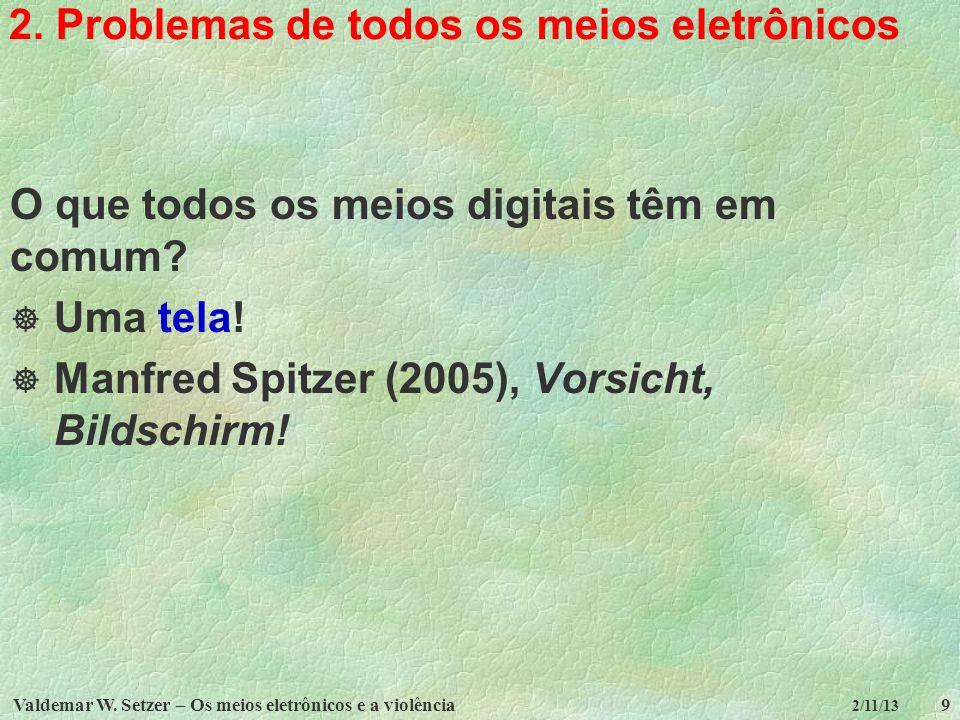 Valdemar W. Setzer – Os meios eletrônicos e a violência9 2/11/13 2. Problemas de todos os meios eletrônicos O que todos os meios digitais têm em comum