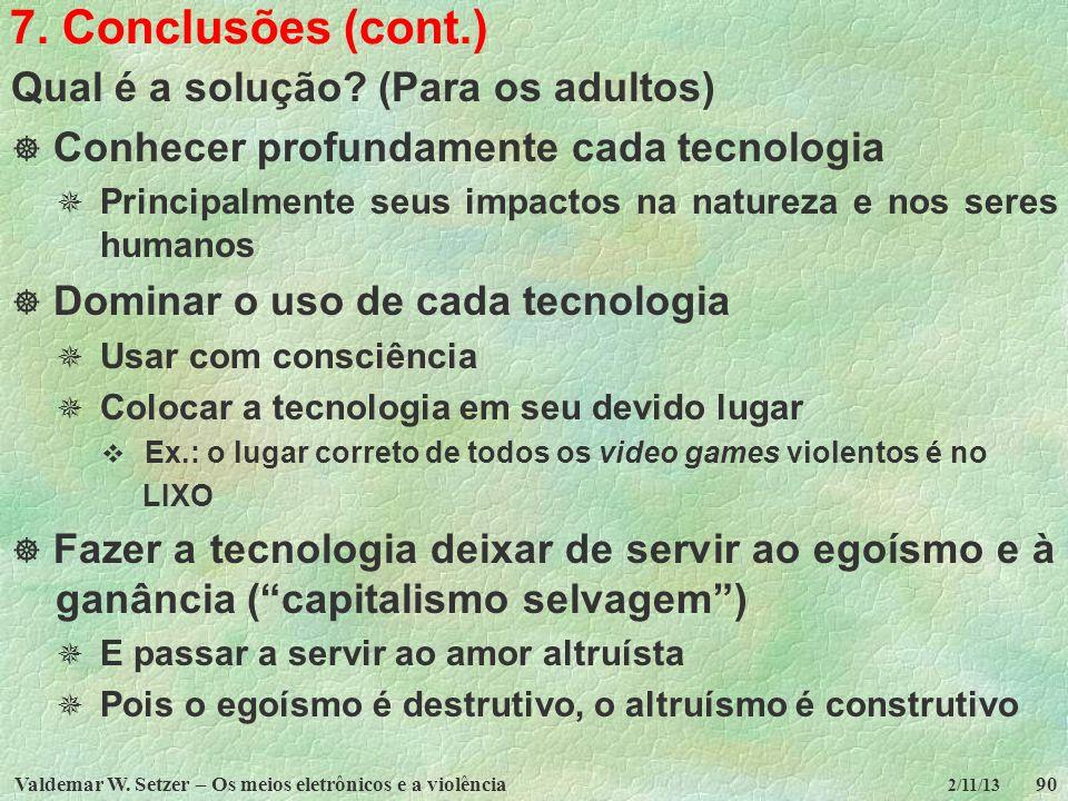 Valdemar W. Setzer – Os meios eletrônicos e a violência90 2/11/13 7. Conclusões (cont.) Qual é a solução? (Para os adultos) Conhecer profundamente cad