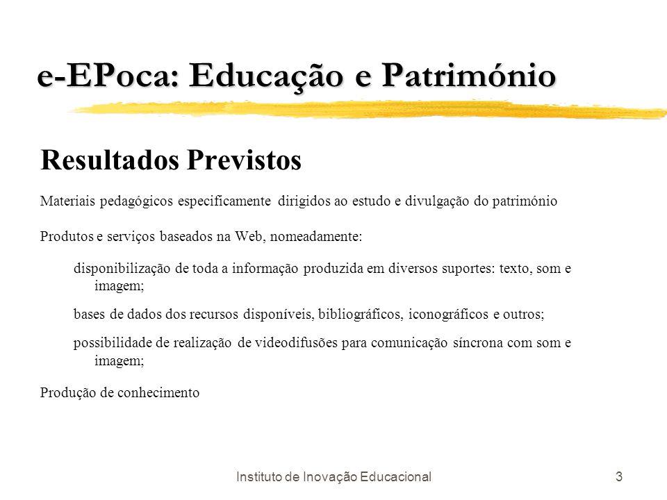 Instituto de Inovação Educacional3 e-EPoca: Educação e Património Resultados Previstos Materiais pedagógicos especificamente dirigidos ao estudo e div