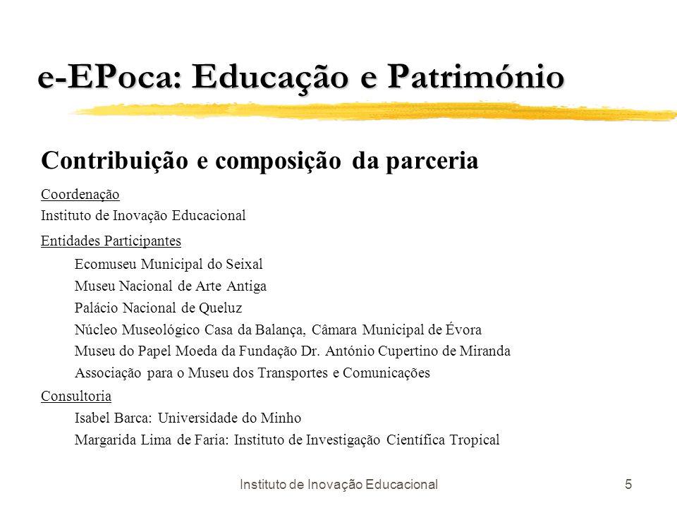 Instituto de Inovação Educacional5 e-EPoca: Educação e Património Contribuição e composição da parceria Coordenação Instituto de Inovação Educacional