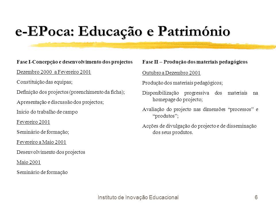 Instituto de Inovação Educacional6 e-EPoca: Educação e Património Fase I-Concepção e desenvolvimento dos projectos Dezembro 2000 a Fevereiro 2001 Cons