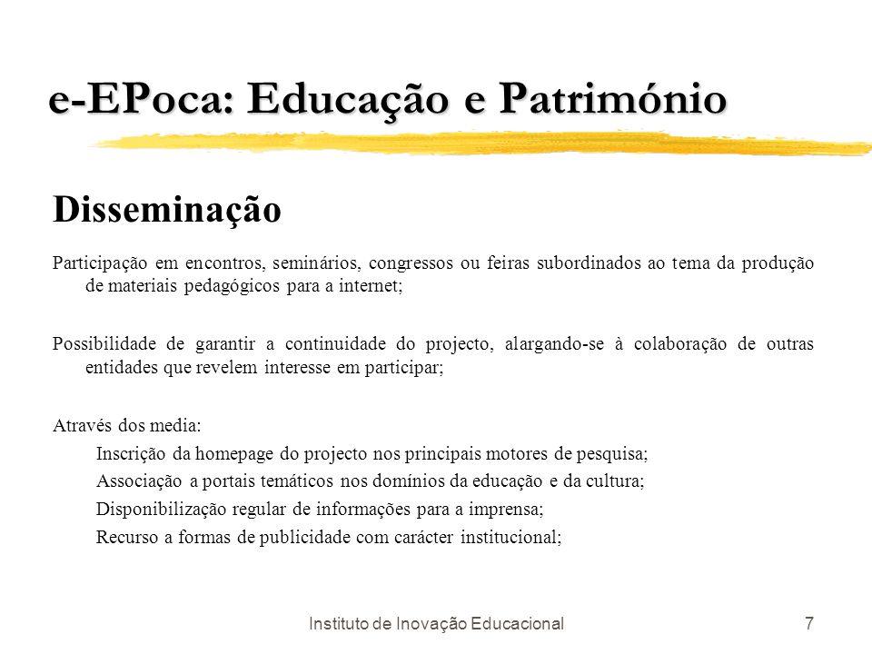Instituto de Inovação Educacional7 e-EPoca: Educação e Património Disseminação Participação em encontros, seminários, congressos ou feiras subordinado
