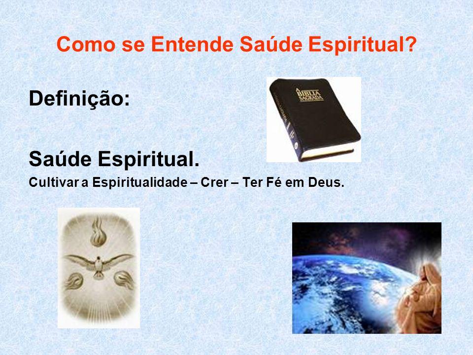 Como se Entende Saúde Espiritual? Definição: Saúde Espiritual. Cultivar a Espiritualidade – Crer – Ter Fé em Deus.