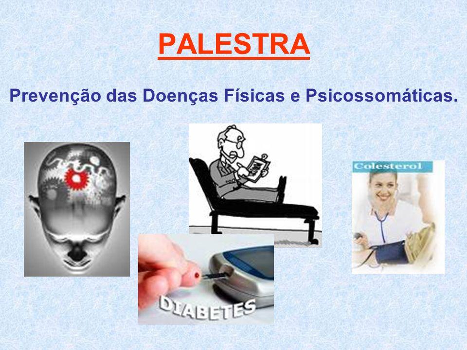 PALESTRA Prevenção das Doenças Físicas e Psicossomáticas.
