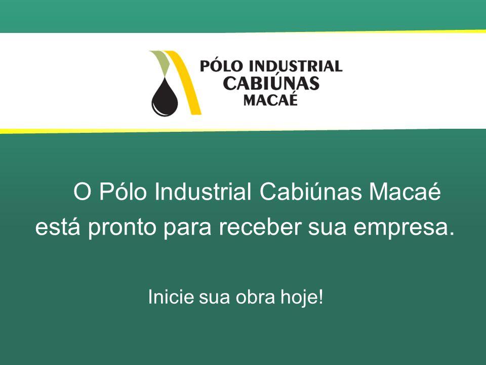 O Pólo Industrial Cabiúnas Macaé está pronto para receber sua empresa. Inicie sua obra hoje!