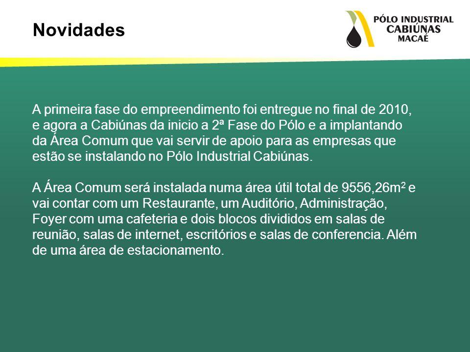 A primeira fase do empreendimento foi entregue no final de 2010, e agora a Cabiúnas da inicio a 2ª Fase do Pólo e a implantando da Área Comum que vai