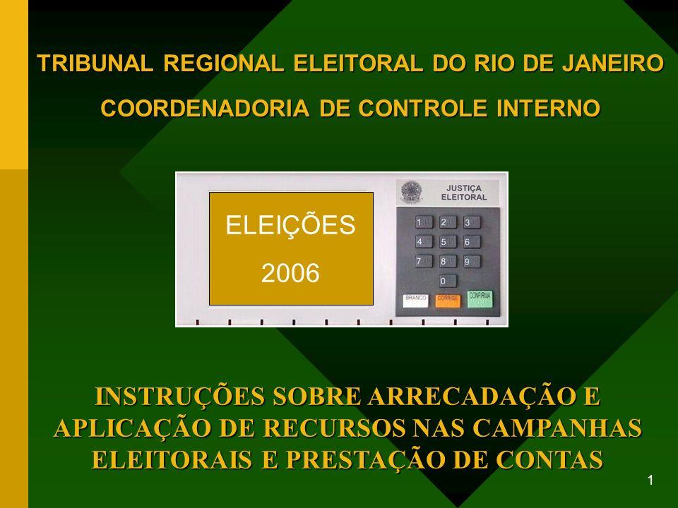 1 TRIBUNAL REGIONAL ELEITORAL DO RIO DE JANEIRO COORDENADORIA DE CONTROLE INTERNO INSTRUÇÕES SOBRE ARRECADAÇÃO E APLICAÇÃO DE RECURSOS NAS CAMPANHAS ELEITORAIS E PRESTAÇÃO DE CONTAS ELEIÇÕES 2006