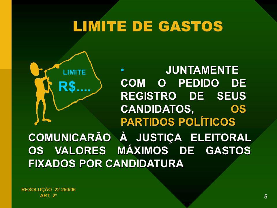 5 LIMITE DE GASTOS JUNTAMENTE COM O PEDIDO DE REGISTRO DE SEUS CANDIDATOS, OS PARTIDOS POLÍTICOS JUNTAMENTE COM O PEDIDO DE REGISTRO DE SEUS CANDIDATOS, OS PARTIDOS POLÍTICOS RESOLUÇÃO 22.250/06 ART.