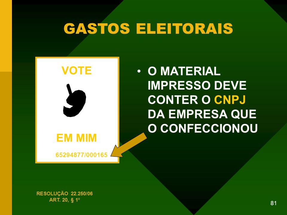 81 GASTOS ELEITORAIS O MATERIAL IMPRESSO DEVE CONTER O CNPJ DA EMPRESA QUE O CONFECCIONOU VOTE EM MIM 65294877/000165 RESOLUÇÃO 22.250/06 ART.
