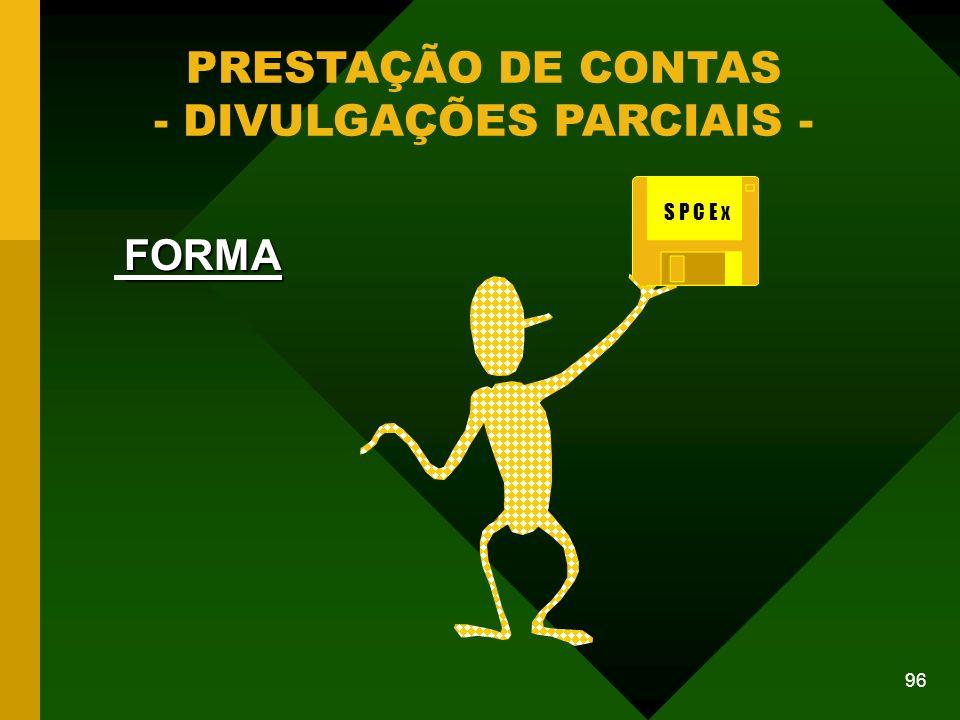 96 PRESTAÇÃO DE CONTAS - DIVULGAÇÕES PARCIAIS - FORMA S P C E x