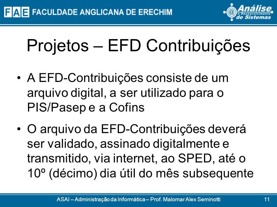 Projetos – EFD Contribuições A EFD-Contribuições consiste de um arquivo digital, a ser utilizado para o PIS/Pasep e a Cofins O arquivo da EFD-Contribu
