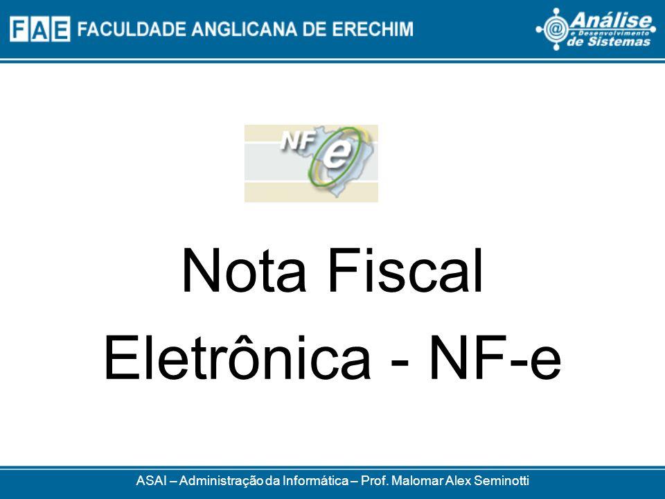 ASAI – Administração da Informática – Prof. Malomar Alex Seminotti Nota Fiscal Eletrônica - NF-e