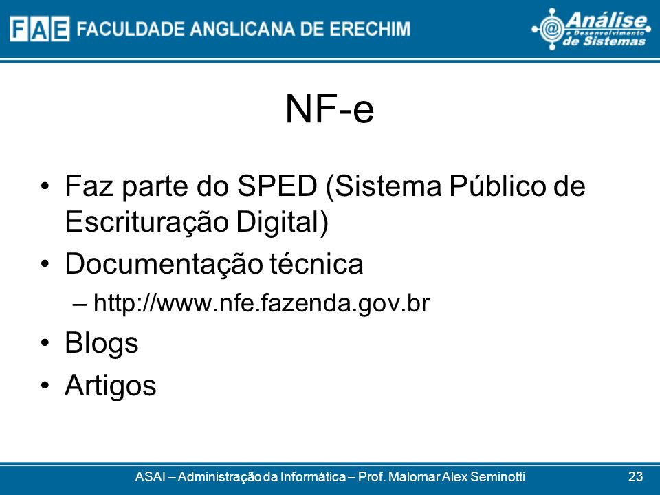 NF-e Faz parte do SPED (Sistema Público de Escrituração Digital) Documentação técnica –http://www.nfe.fazenda.gov.br Blogs Artigos ASAI – Administraçã