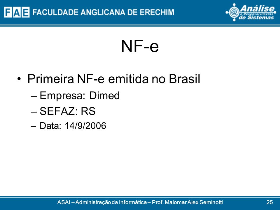 NF-e Primeira NF-e emitida no Brasil –Empresa: Dimed –SEFAZ: RS –Data: 14/9/2006 ASAI – Administração da Informática – Prof. Malomar Alex Seminotti25