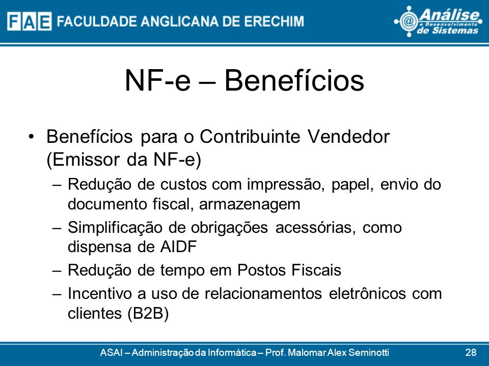NF-e – Benefícios Benefícios para o Contribuinte Vendedor (Emissor da NF-e) –Redução de custos com impressão, papel, envio do documento fiscal, armaze