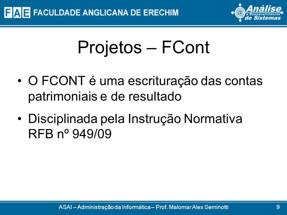 Projetos – FCont O FCONT é uma escrituração das contas patrimoniais e de resultado Disciplinada pela Instrução Normativa RFB nº 949/09 ASAI – Administ