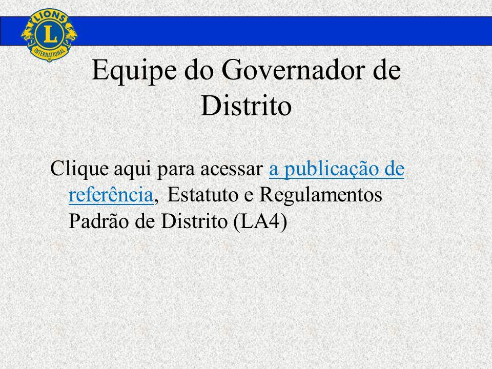 Equipe do Governador de Distrito Clique aqui para acessar a publicação de referência, Estatuto e Regulamentos Padrão de Distrito (LA4)
