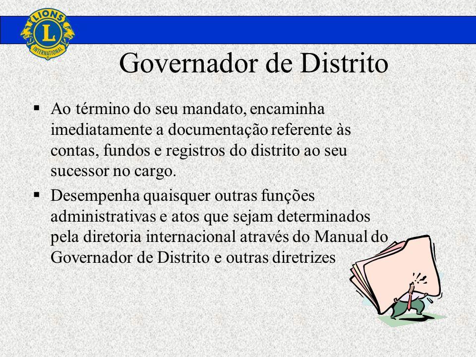 Governador de Distrito Ao término do seu mandato, encaminha imediatamente a documentação referente às contas, fundos e registros do distrito ao seu su